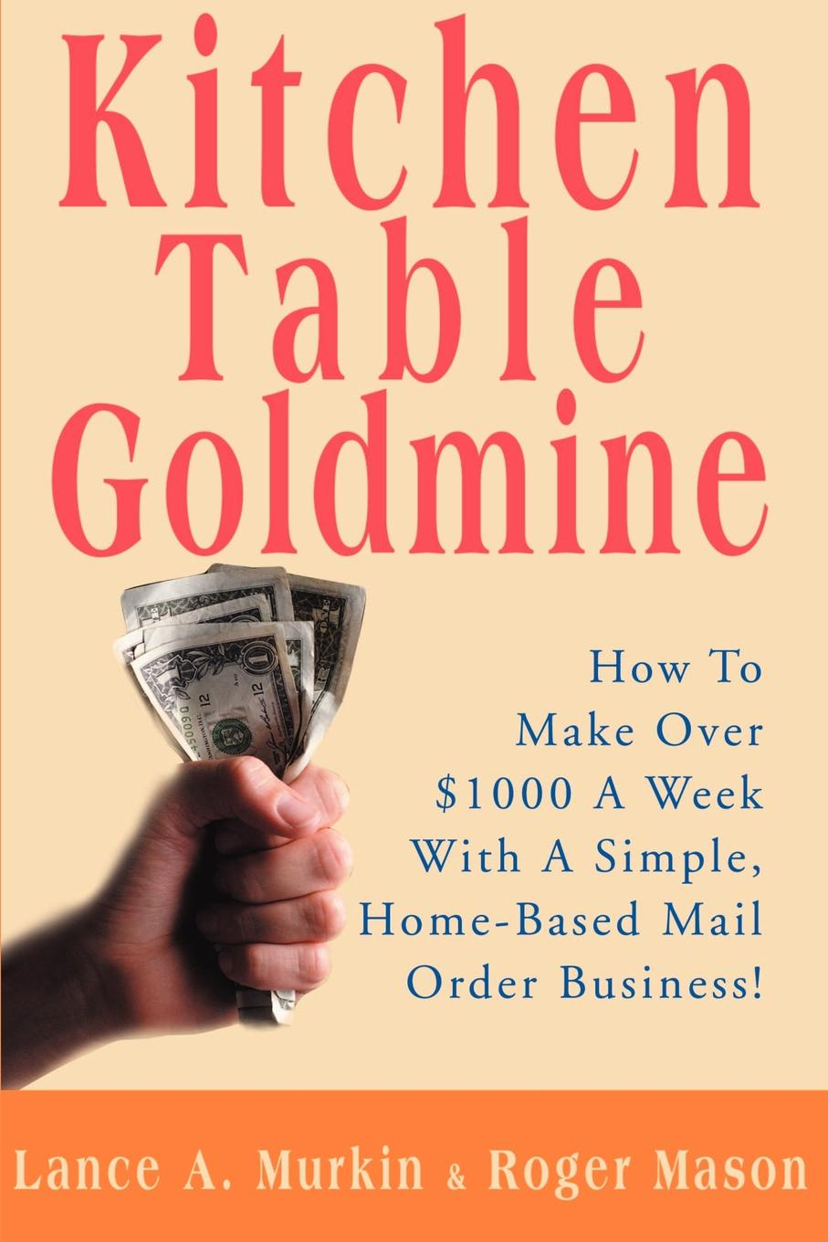 Фото - Lance A. Murkin, Roger Mason Kitchen Table Goldmine. How to Make Over .1000 a Week with a Simple, Home-Based Mail Order Business! linda bridey mail order bride westward winds montana mail order brides volume 1 a clean historical mail order bride romance novel