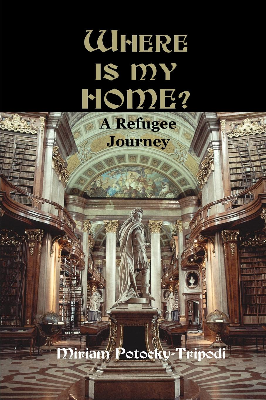 Miriam Potocky-Tripodi Where is My Home?. A Refugee Journey a journey home