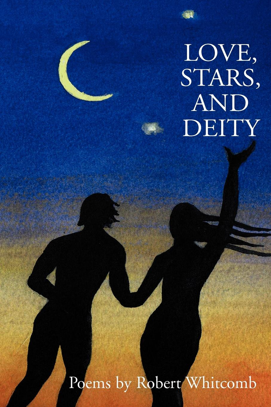 Robert F. Whitcomb Love, Stars, and Deity. Collected Poems brian patten collected love poems