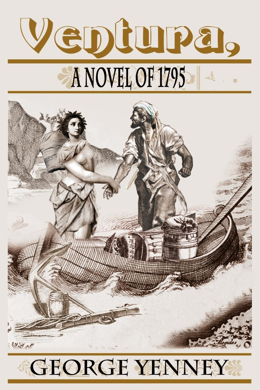 George Yenney Ventura, a Novel of 1795 все цены