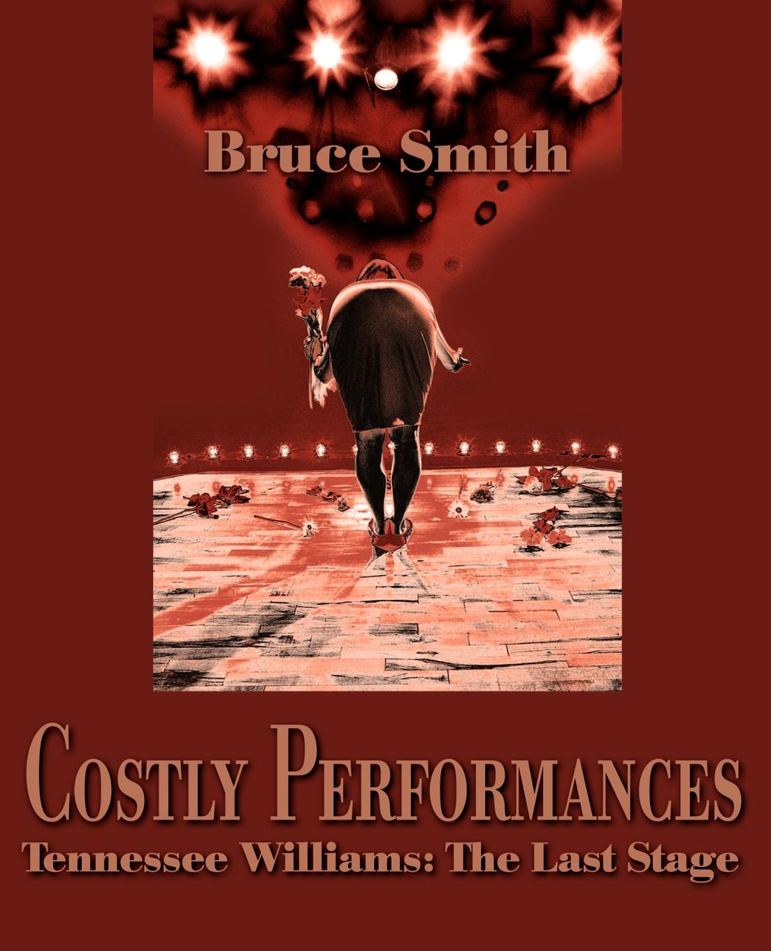Bruce Smith Costly Performances. Tennessee Williams: The Last Stage a quest for the unicorn rereading the plays of tennessee williams