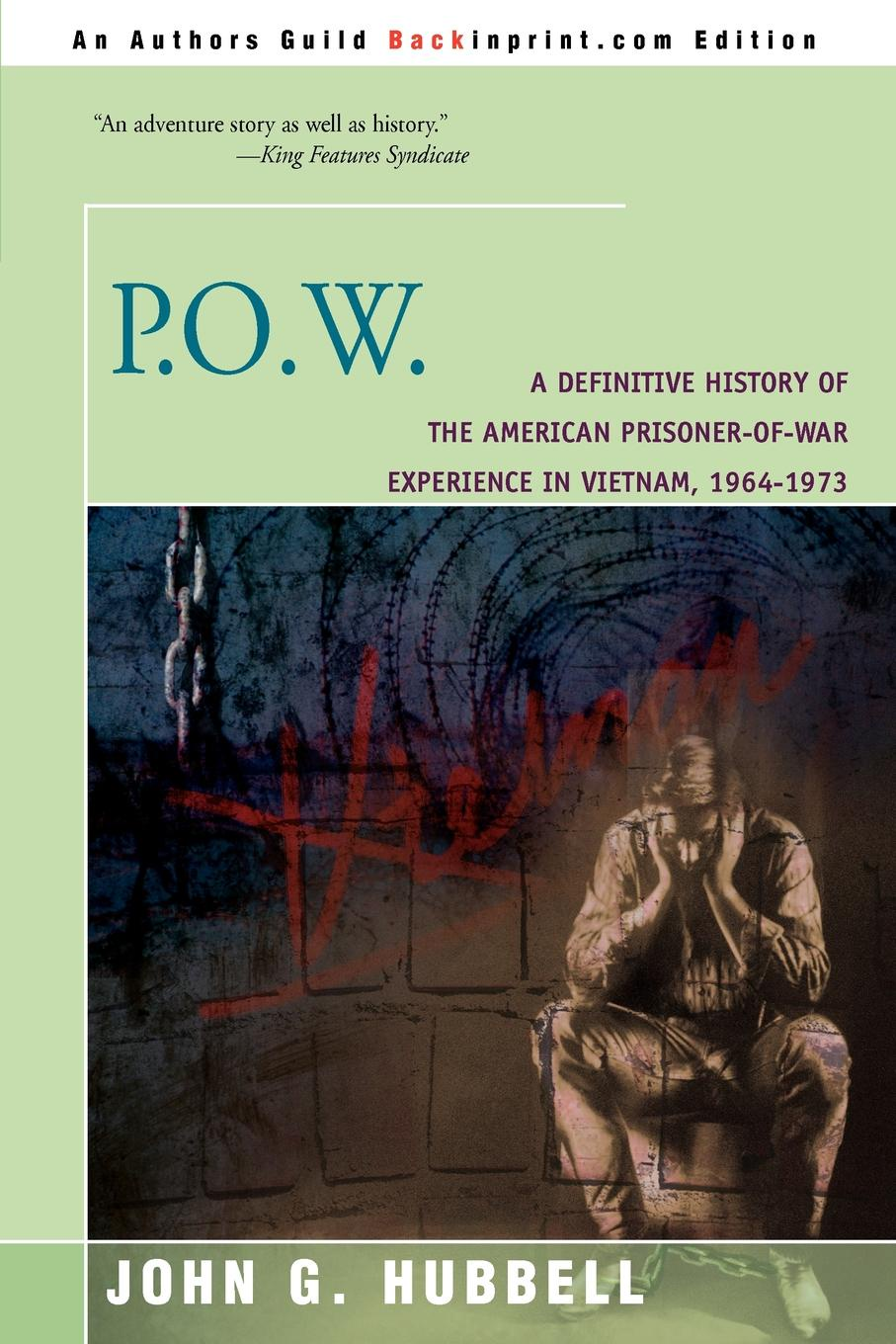 John G. Hubbell P.O.W. A Definitive History of the American Prisoner-Of-War Experience in Vietnam, 1964-1973
