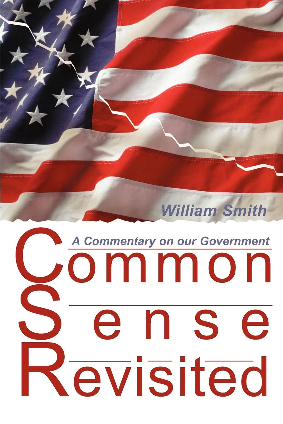 William Smith Common Sense Revisited. A Commentary on Our American Government