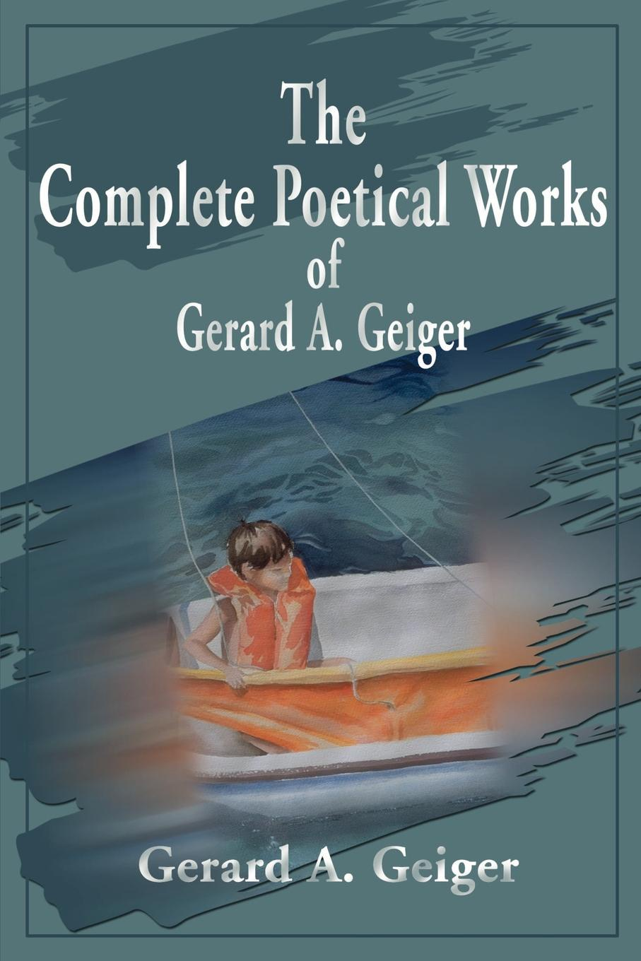 цена Gerard A. Geiger The Complete Poetical Works of Gerard A. Geiger онлайн в 2017 году