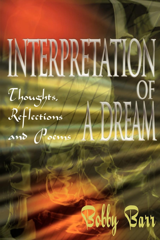лучшая цена Bobby Barr Interpretation of a Dream. Thoughts, Reflections and Poems