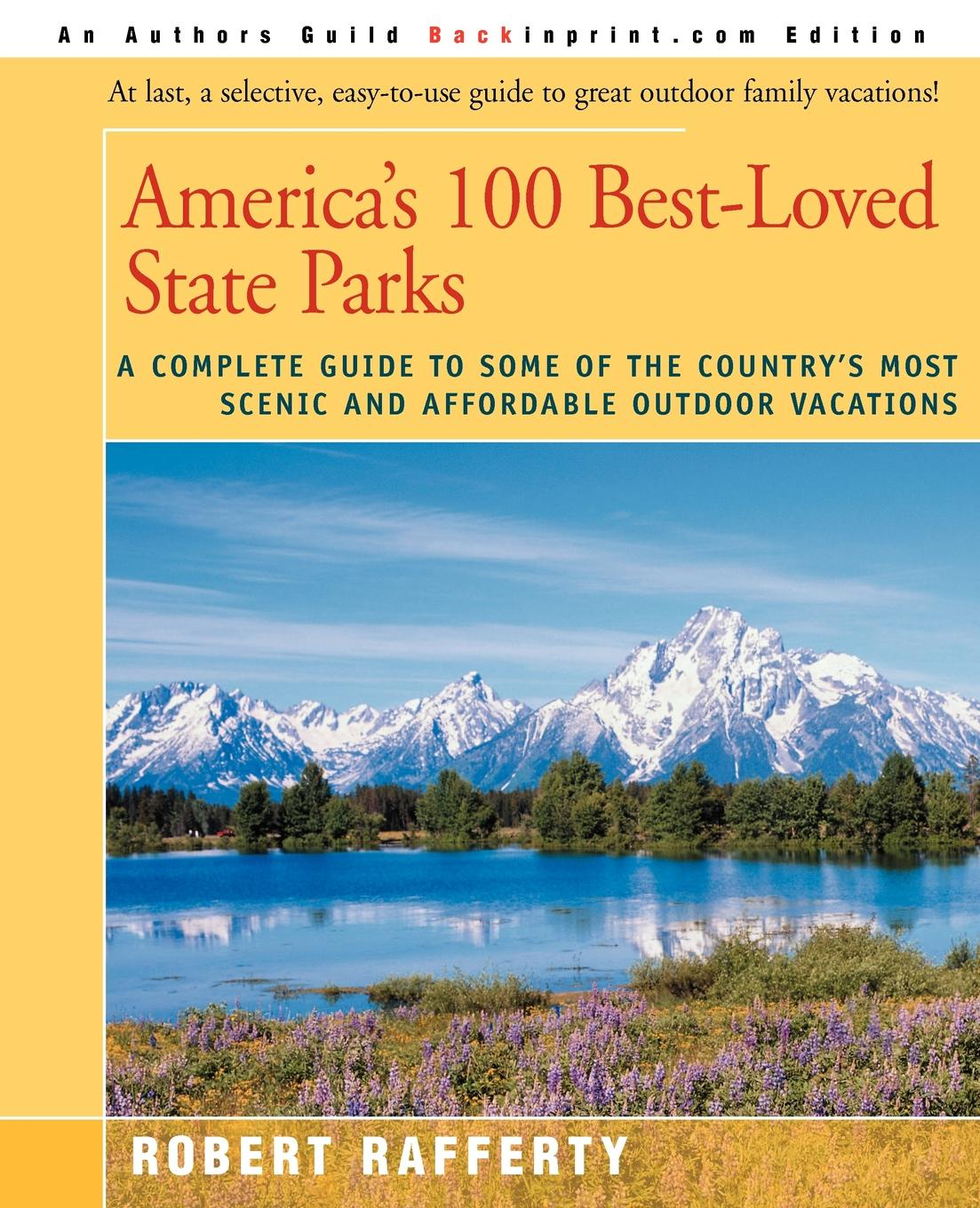 Robert Rafferty America's 100 Best-Loved State Parks. A Complete Guide to Some of the Country's Most Scenic and Affordable Outdoor Vacations parks and people