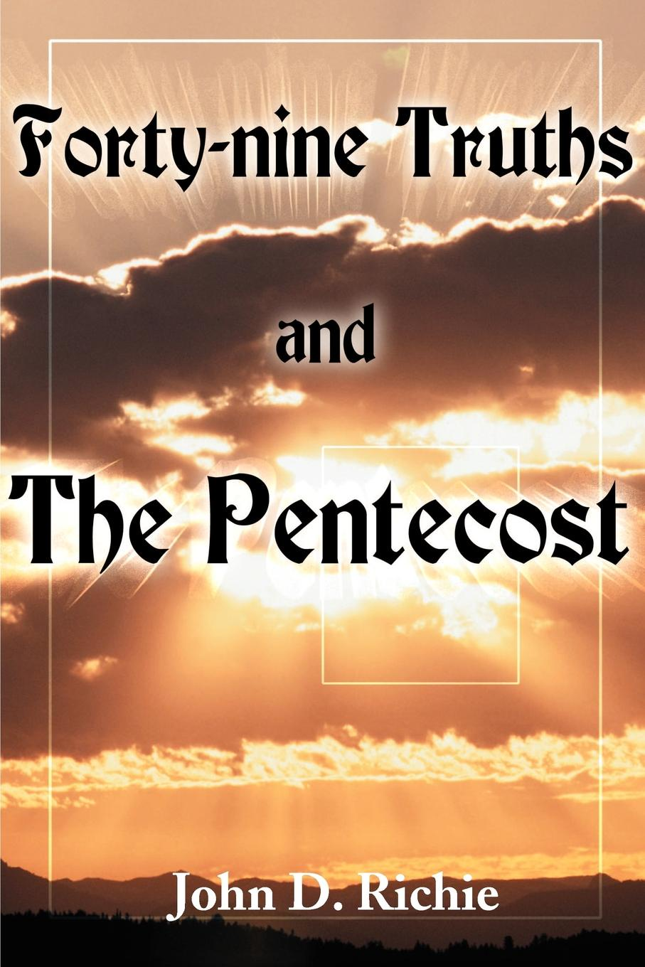John D. Richie Forty-Nine Truths and the Pentecost brandie freely truths and freedom