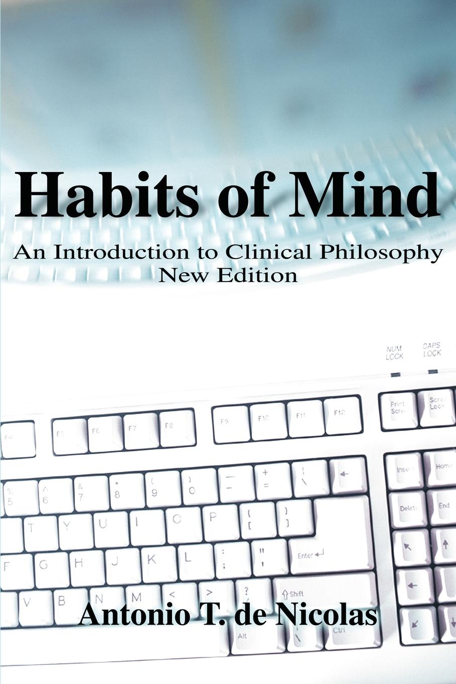 Antonio T. de Nicolas Habits of Mind. An Introduction to Clinical Philosophy New Edition introduction to clinical neurology