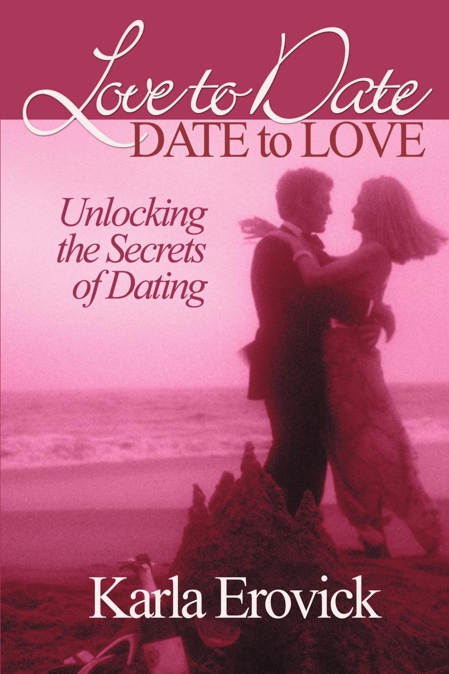 лучшая цена Karla Erovick Love to Date-Date to Love. Unlocking the Secrets of Dating