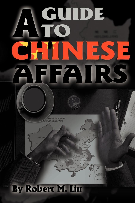 Robert M. Liu A Guide to Chinese Affairs