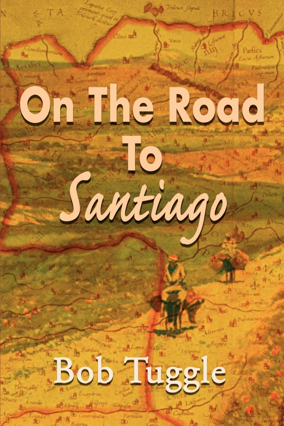 Фото - Bob Tuggle On the Road to Santiago on the road the original scroll