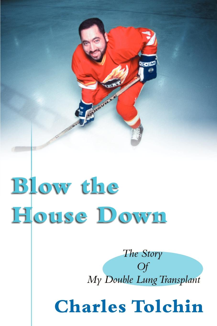 лучшая цена Charles Tolchin Blow the House Down. The Story of My Double Lung Transplant