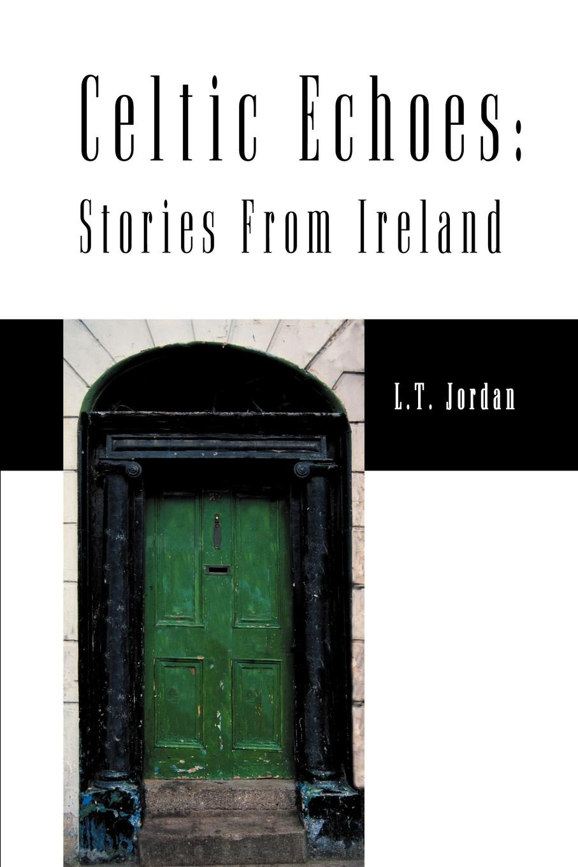 Larry Thomas Jordan Celtic Echoes. Stories from Ireland scott earle thomas jordan s diary