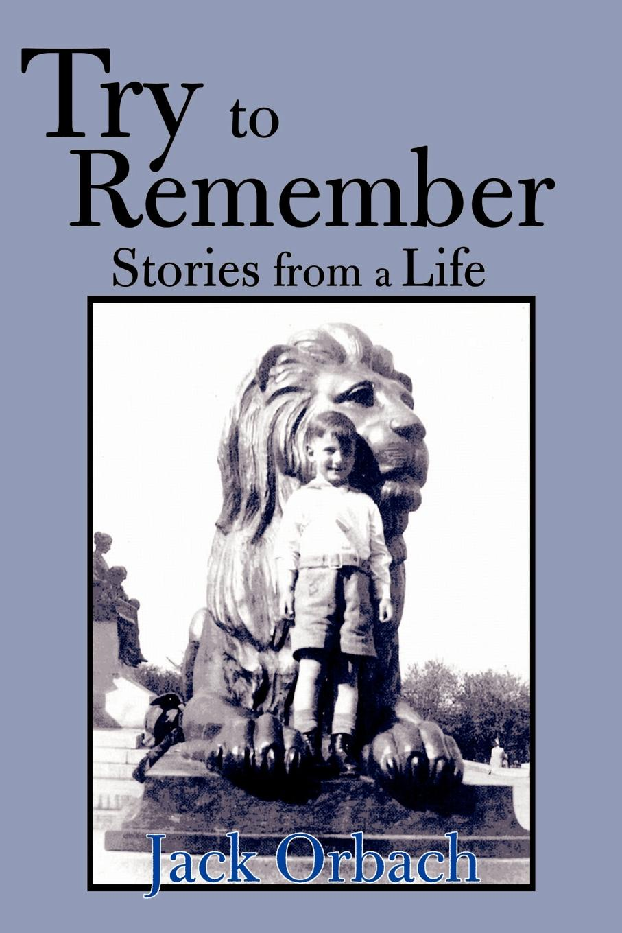 Jack Orbach Try to Remember. Stories from a Life