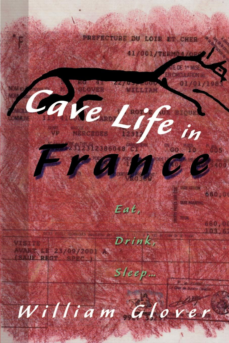 William Glover Cave Life in France. Eat, Drink, Sleep... hidden dangers in what we eat and drink