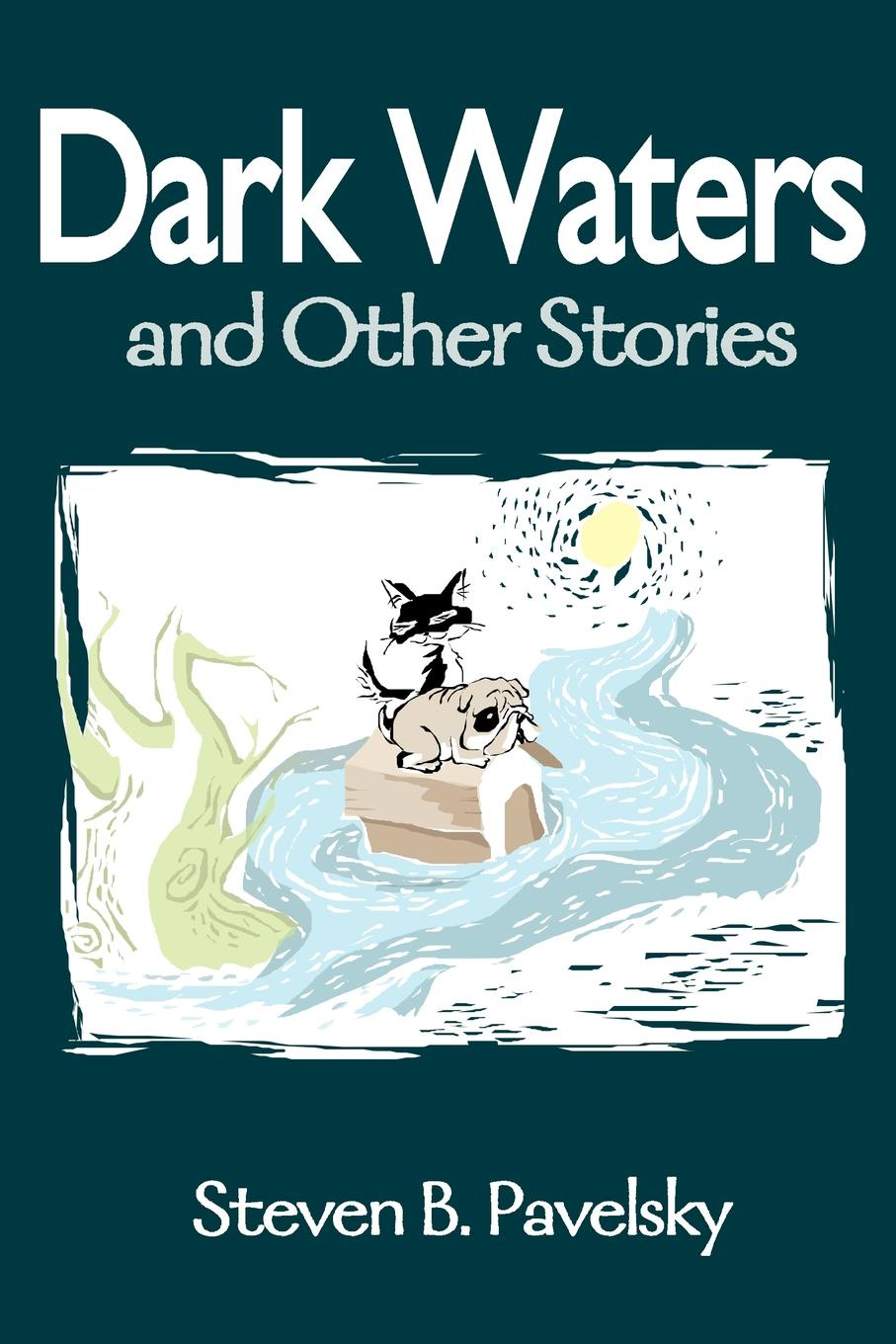 Steven B. Pavelsky Dark Waters. And Other Stories