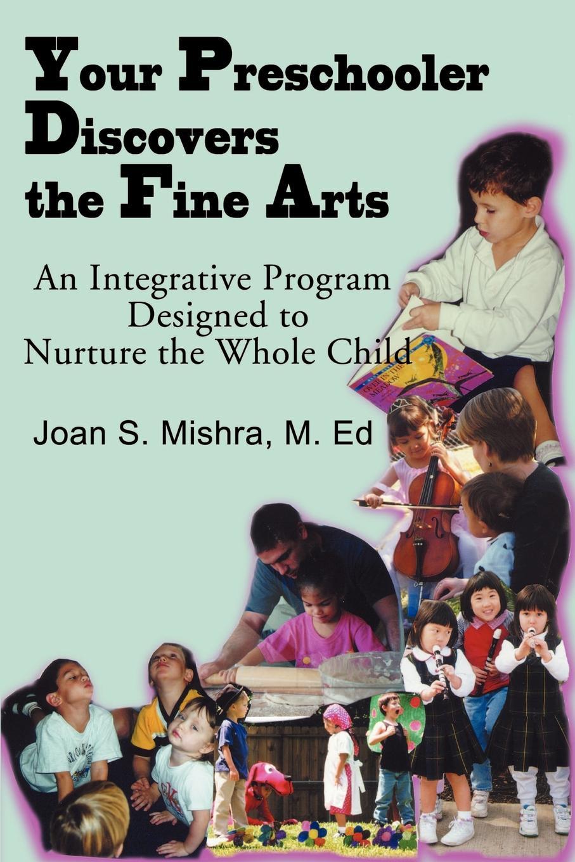 лучшая цена Joan S. Mishra Your Preschooler Discovers the Fine Arts. An Integrative Program Designed to Nurture the Whole Child