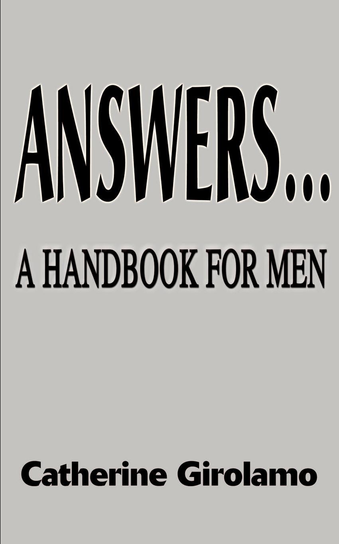 Catherine Girolamo Answers...a Handbook for Men цена и фото