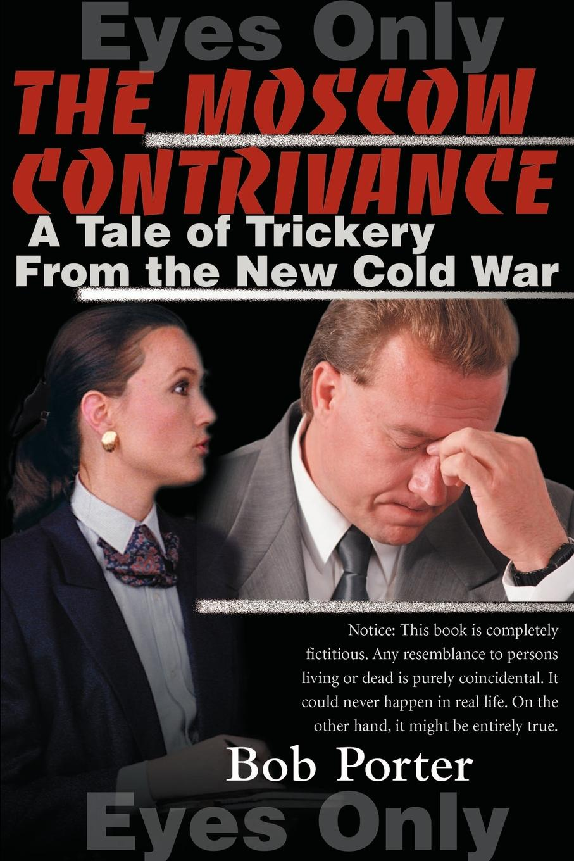 цена Bob Porter The Moscow Contrivance. A Tale of Trickery from the New Cold War онлайн в 2017 году