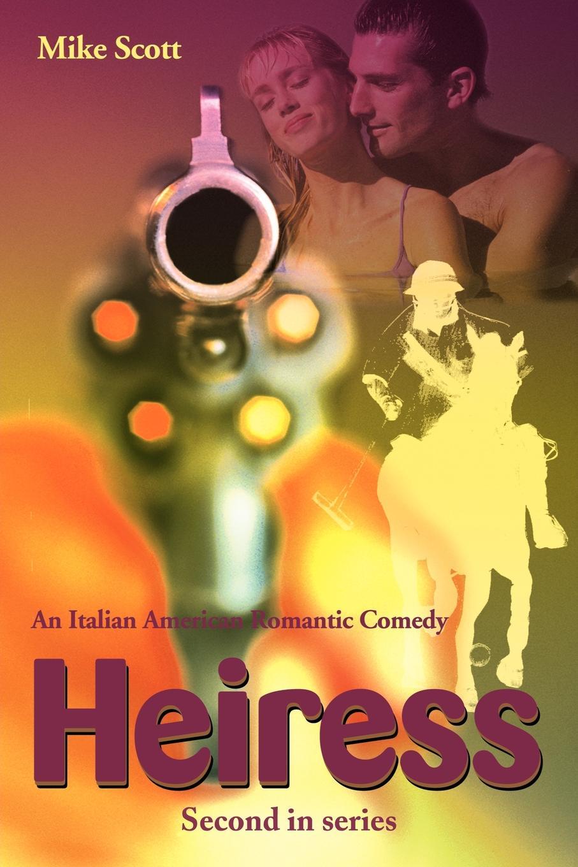 Mike Scott Heiress. An Italian American Romantic Comedy