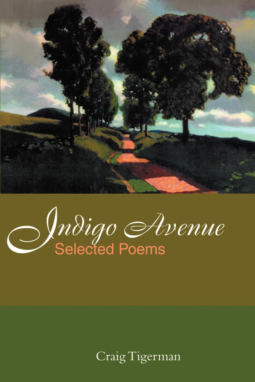 Craig Tigerman Indigo Avenue. Selected Poems selected poems