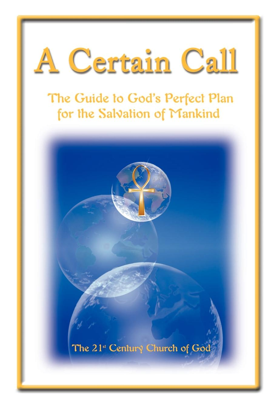 21st Century Church of God, &&St Century Church Of God A Certain Call. The Guide to God's Perfect Plan for the Salvation of Mankind john shook r the god debates a 21st century guide for atheists and believers and everyone in between