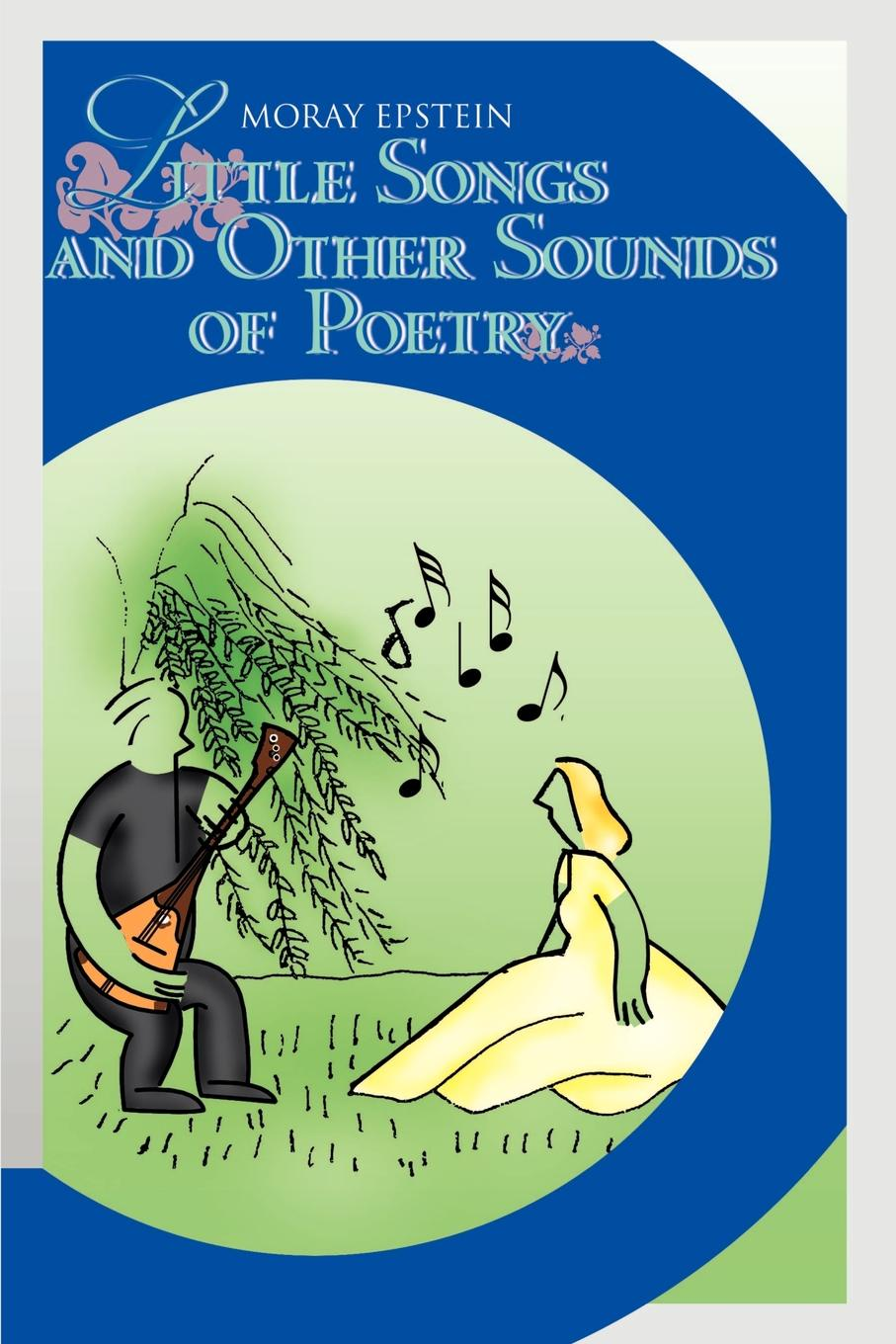 Moray Epstein Little Songs and Other Sounds of Poetry. A Collection of Verses stevenson r l songs of travel and other verses