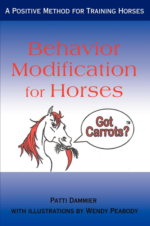Patti Dammier Behavior Modification for Horses. A Positive Method for Training Horses horses