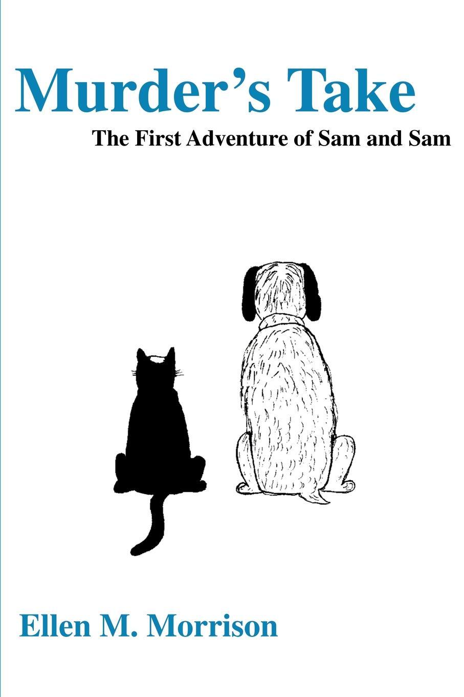 Ellen M. Morrison Murder's Take. The First Adventure of Sam and Sam taplin sam first sticker book santa