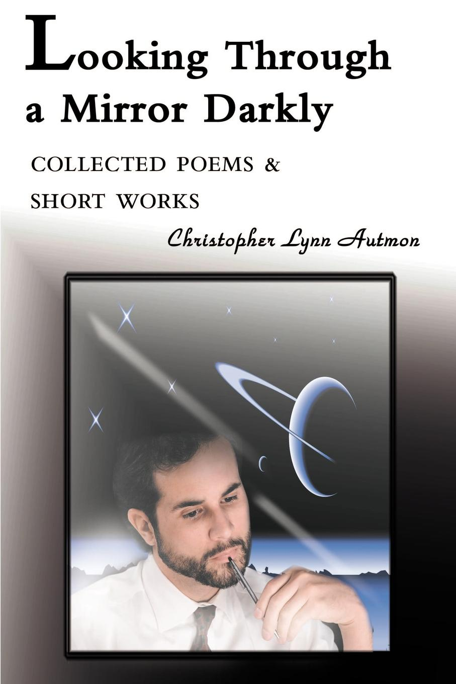 Christopher Lynn Autmon Looking Through a Mirror Darkly. Collected Poems & Short Works john myatt through a glass darkly