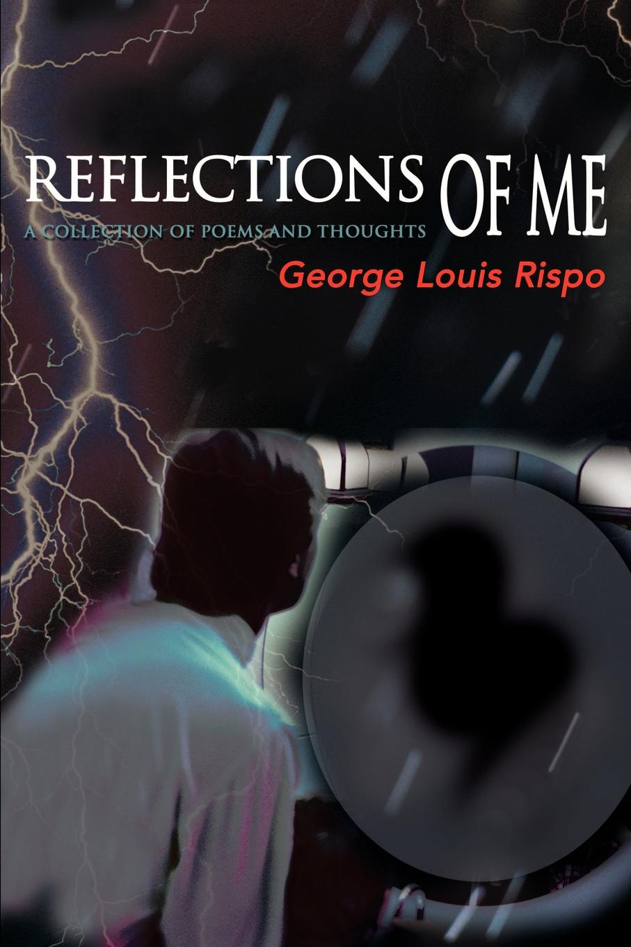 лучшая цена George Louis Rispo Reflections of Me. A Collection of Poems and Thoughts
