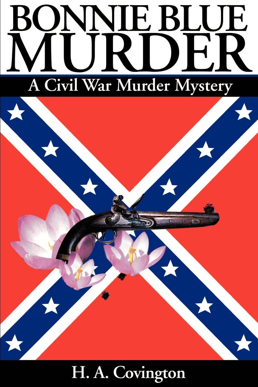 Фото - H. A. Covington Bonnie Blue Murder. A Civil War Murder Mystery murder book