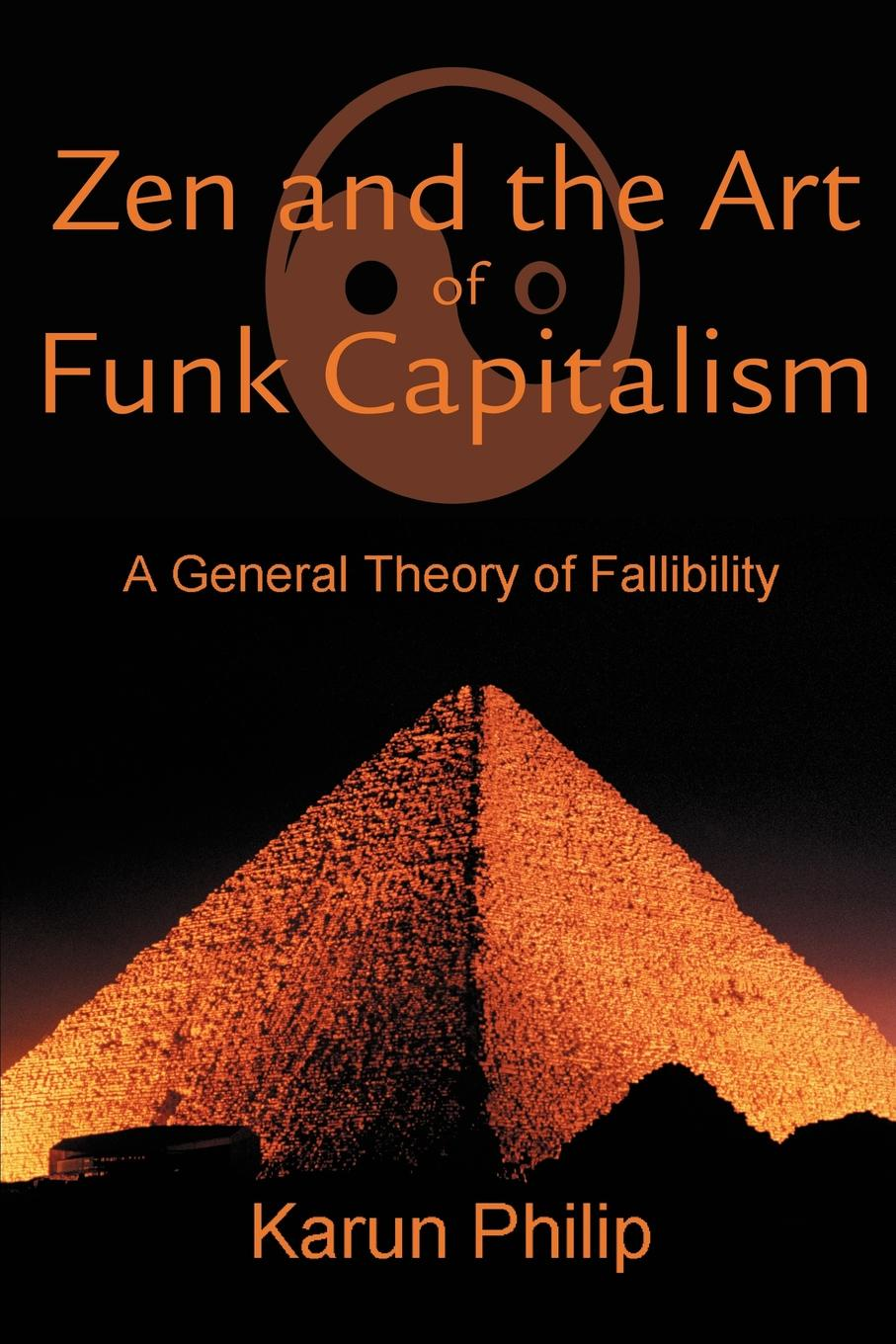 Karun Philip Zen and the Art of Funk Capitalism. A General Theory Fallibility