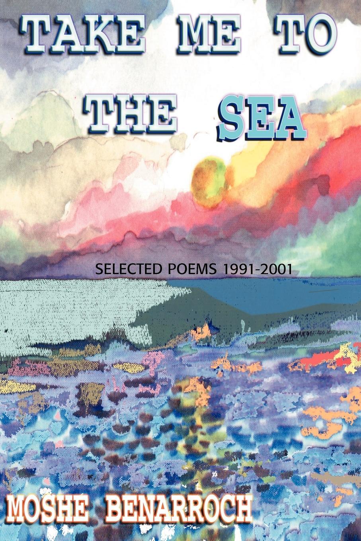 Moshe Benarroch Take Me to the Sea Selected Poems 1991-2001
