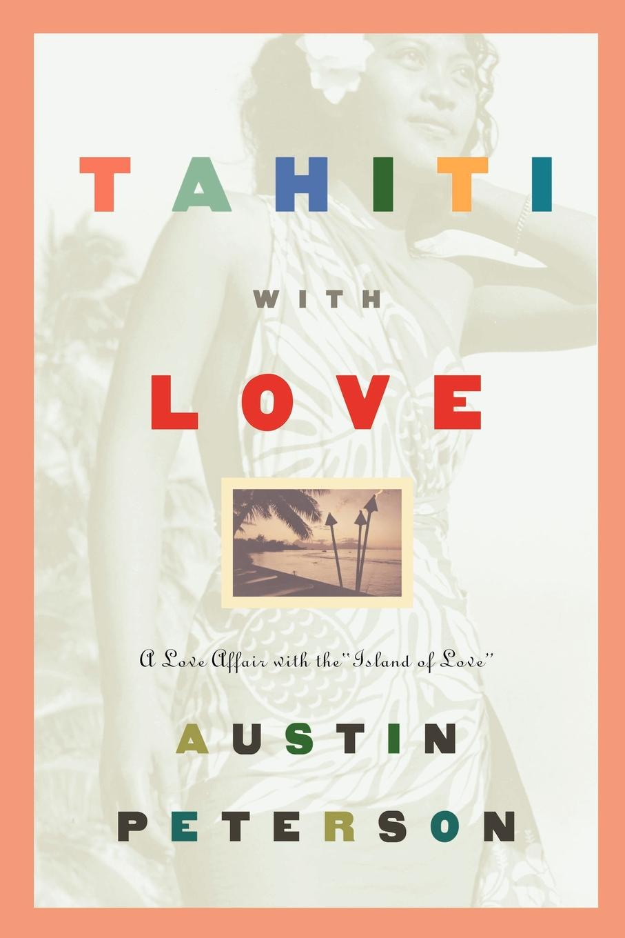 Austin Peterson Tahiti with Love A Love Affair with the Island of Love