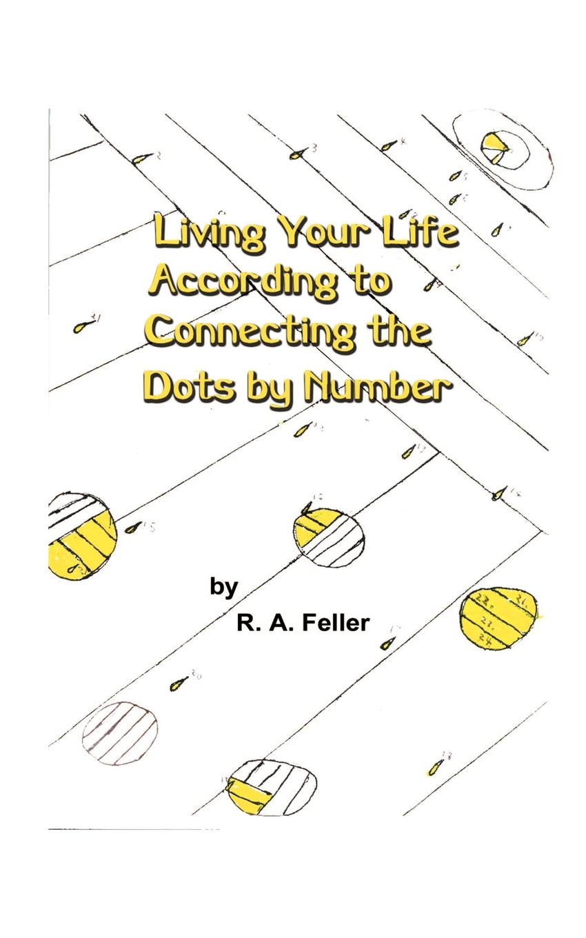Фото - R. A. Feller Living Your Life According to Connecting the Dots by Number chris jennings life at 65 the world according to scrape