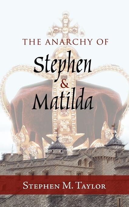 Stephen M. Taylor The Anarchy of and Matilda