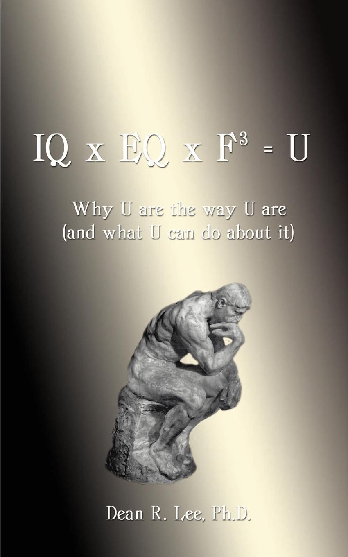 цена Lee R. Dean IQ x EQ x F3 . U. Why U Are the Way U Are (And What U Can do About It) онлайн в 2017 году