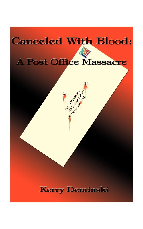 лучшая цена Kerry Deminski Canceled with Blood. A Post Office Massacre