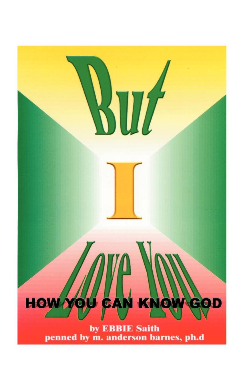 Ebbie Saith But I Love You. How You Can Know God rosalind goforth how i know god answers prayer