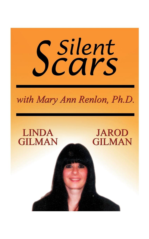 Linda Gilman, Jarod Gilman Silent Scars. The True Story of Linda Gilman linda linda patenaude bury the innocent