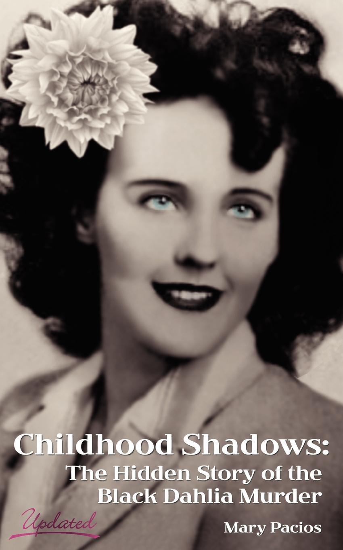 цены на Mary Pacios Childhood Shadows. The Hidden Story of the Black Dahlia Murder  в интернет-магазинах