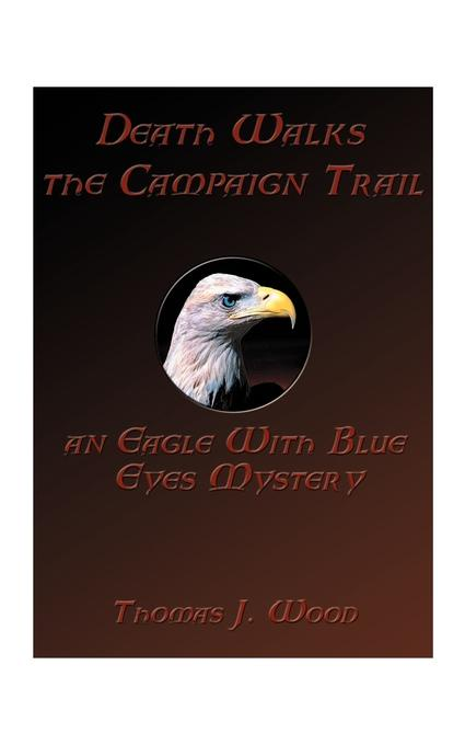 T. Joseph Wood Death Walks the Campaign Trail an Eagle with Blue Eyes Mystery the mystery of the blue train