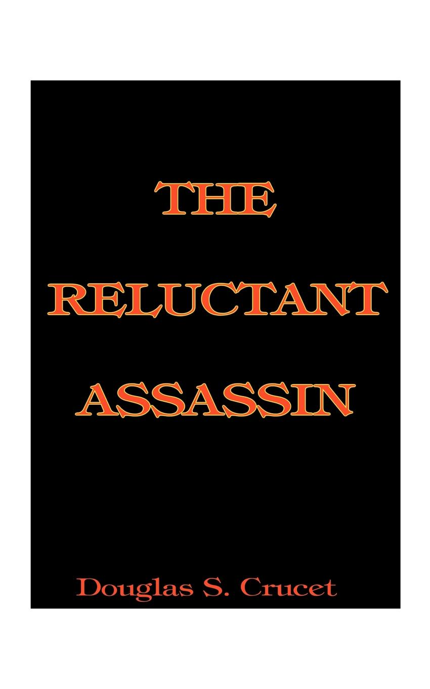 Douglas S. Crucet The Reluctant Assassin paul gruzalski the reluctant wizard edited