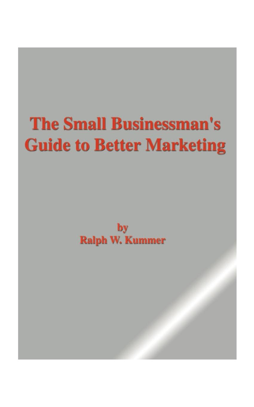 Ralph W. Kummer The Small Businessman's Guide to Better Marketing ramon ray the facebook guide to small business marketing