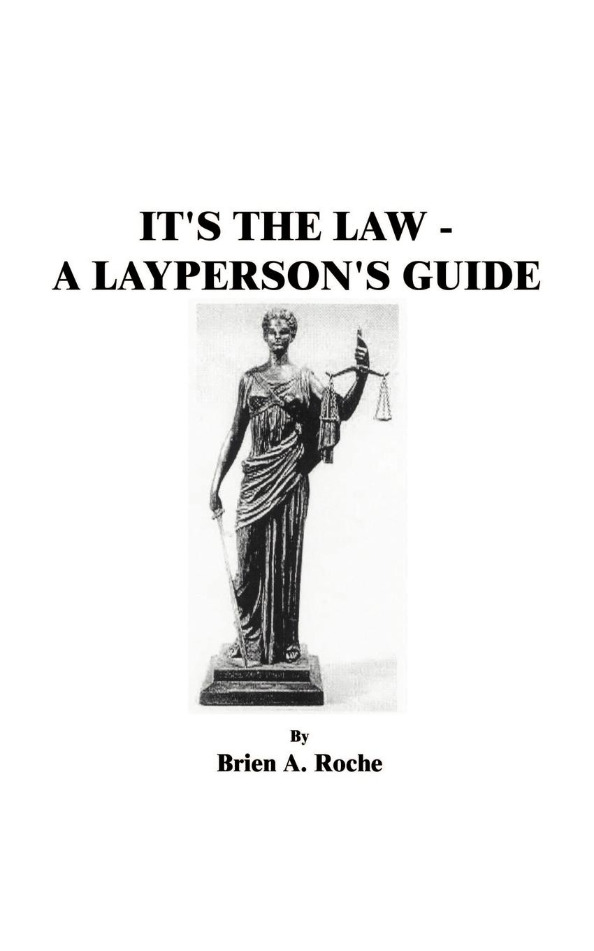 Brien A. Roche It's the Law. A Layperson's Guide ho law coaching psychology a practitioner s guide