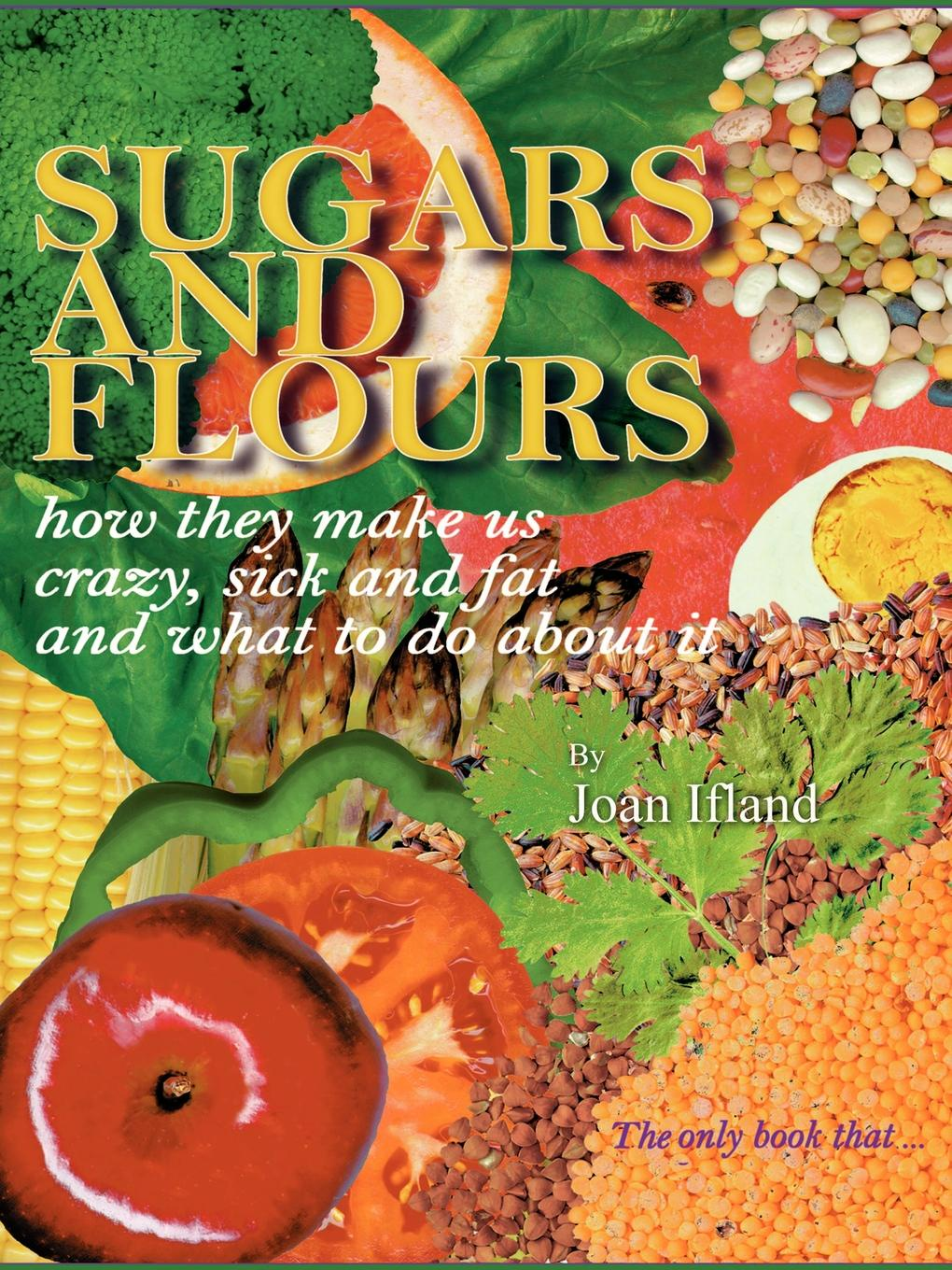 Joan Ifland Sugars and Flours. How They Make Us Crazy, Sick, and Fat and What to Do about It oxidation of sugars