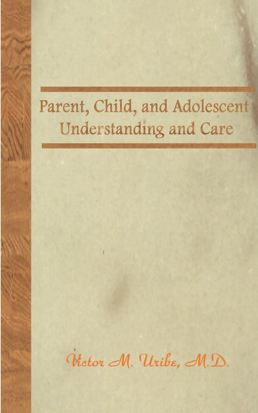 Victor M. Uribe Parent, Child, and Adolescent. Understanding and Care theodore beauchaine p child and adolescent psychopathology
