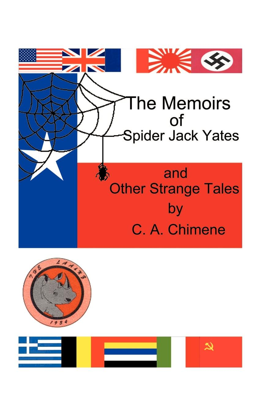 C. A. Chimene The Memoirs of Spider Jack Yates. And Other Strange Tales london jack the night born and other tales