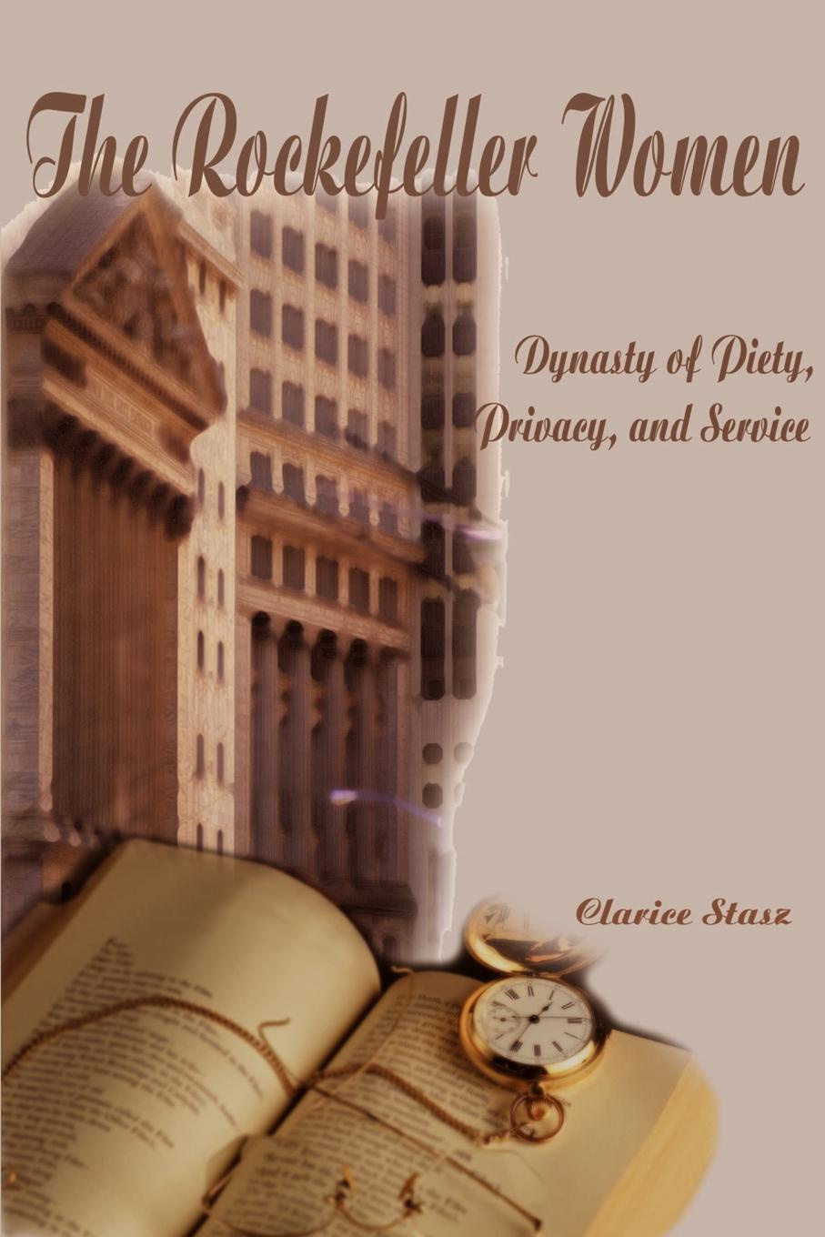 Фото - Clarice Stasz The Rockefeller Women. Dynasty of Piety, Privacy, and Service theodore wong chronological tables of the chinese dynasties from the chow dynasty to the ching dynasty